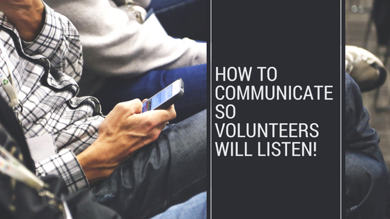 How to Communicate So Volunteers Will Listen!